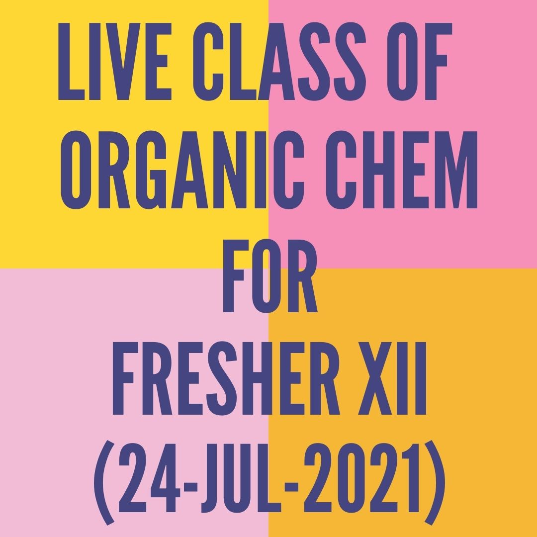 LIVE CLASS OF ORGANIC CHEMISTRY FOR FRESHER XII (24-JUL-2021) REACTION MECHANISM