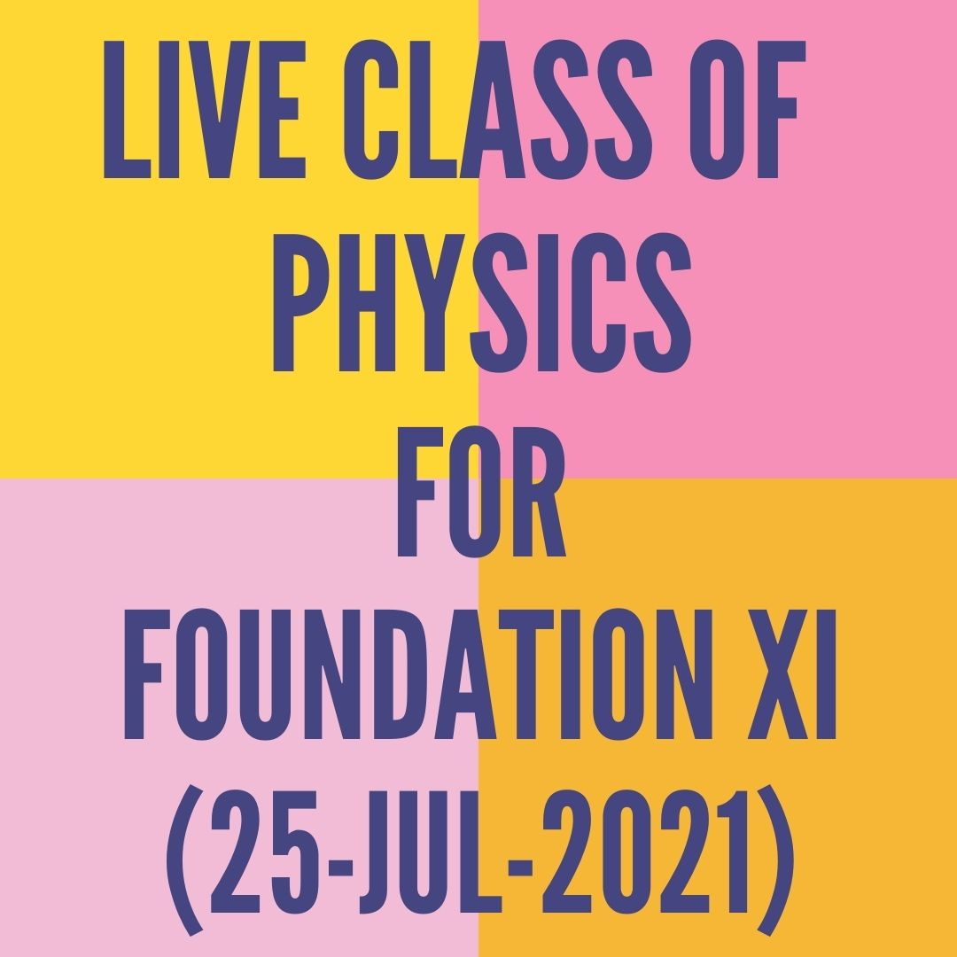 LIVE CLASS OF PHYSICS FOR FOUNDATION XI (25-JUL-2021) APPLIED MATH