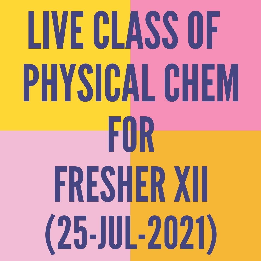 LIVE CLASS OF PHYSICAL CHEMISTRY FOR FRESHER XII (25-JUL-2021) SOLUTIONS