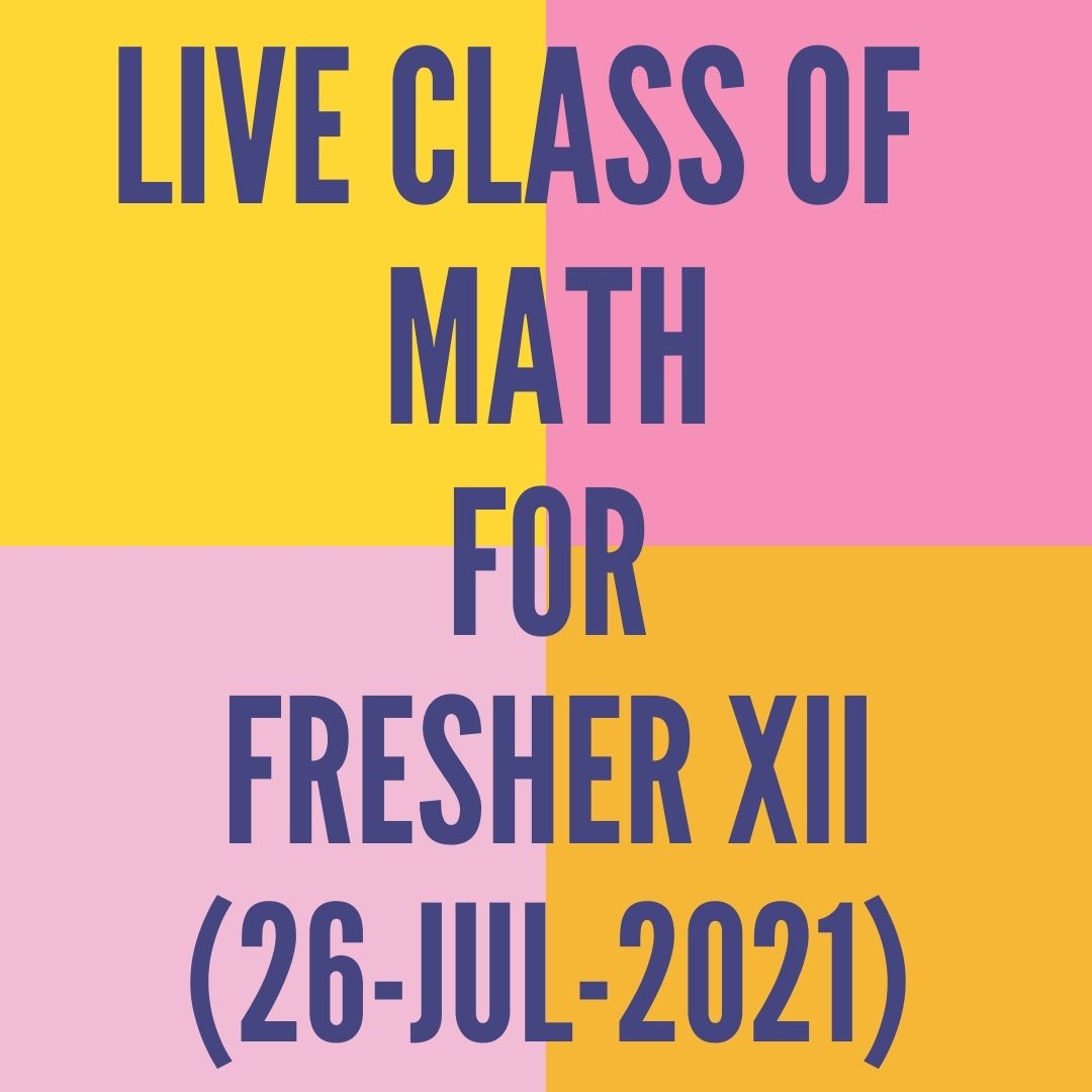 LIVE CLASS OF MATH FOR FRESHER XII (26-JUL-2021)
