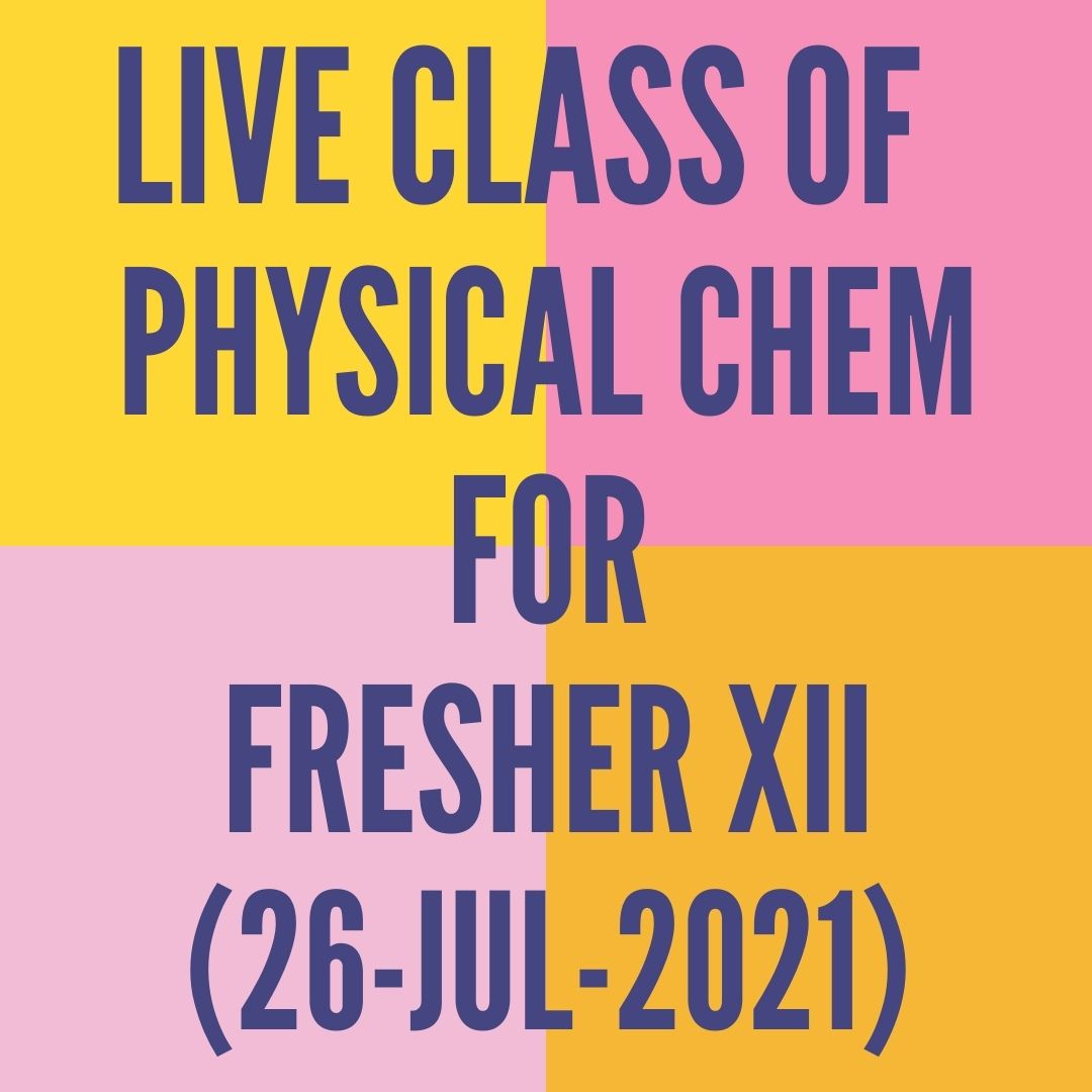 LIVE CLASS OF PHYSICAL CHEMISTRY FOR FRESHER XII (26-JUL-2021) ELECTRO CHEMISTRY